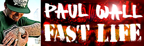 Paul Wall Interview: Fast Life